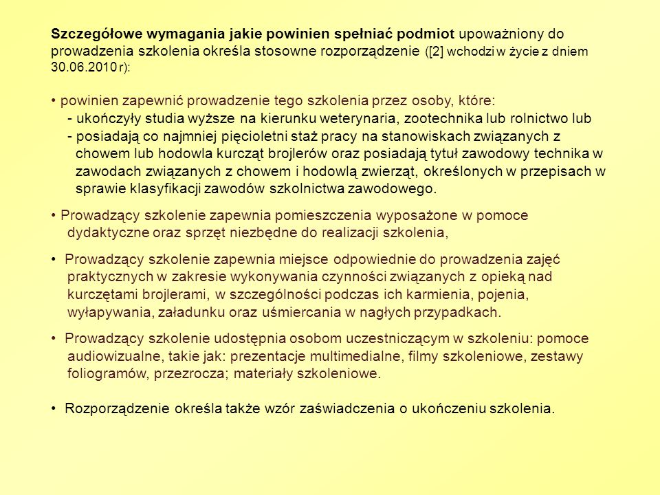 Szczegółowe wymagania jakie powinien spełniać podmiot upoważniony do prowadzenia szkolenia określa stosowne rozporządzenie ([2] wchodzi w życie z dniem 30.06.2010 r):